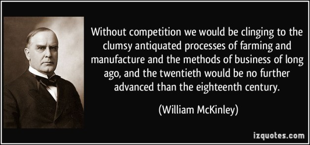 quote-without-competition-we-would-be-clinging-to-the-clumsy-antiquated-processes-of-farming-and-william-mckinley-252169